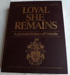 Loyal She Remains: A Pictorial History of Ontario by United Empire Loyalists'