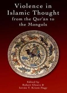 Violence In Islamic Thought From The Qur'an To The Mongols (legitimate And Illegitimate Violence In Islamic Thought) free ebook