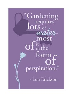 Google Image Result for http://www.museumstoreproducts.com/images/QuotesProducts/HorticultureQuotes/Erickson_GardeningRequires.gif