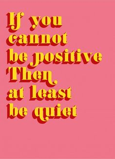 if you cannot be positive then at least be quiet The Words, Cool Words, Motivational Quotes, Inspirational Quotes, Happy Words, Positive Vibes, Be Positive Quotes, Being Positive, Quote Aesthetic