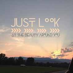 Just look at the beauty around you