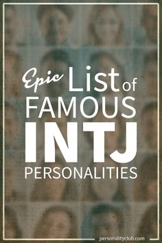 INTJ personality types are only about 2% of the population, but their forceful nature tends to make them influential, so it's not surprising that many celebrities are INTJ.