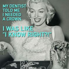 """""""Sorry Marylin Monroe""""!... In Dental Terminology .... your dentist mean't a crown on one of your teeth!!! LOL!.."""