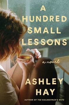 15 recommended books for women to read next, including A Hundred Small Lessons by Ashley Hay. These are some of the best book club books from Novels To Read, Books To Read, My Books, I Love Books, Used Books, Reading Lists, Book Lists, Todays Reading, Romance