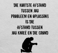 Die korste afstand tussen jou probleem en oplossing is die afstand tussen jou kniee en die grond Teach Me To Pray, Picture Quotes, Love Quotes, Afrikaanse Quotes, Motivational Thoughts, God Loves Me, Wedding Quotes, Bible Verses Quotes, God Is Good