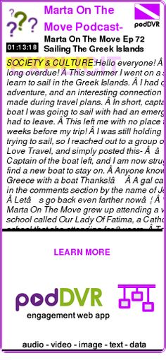 #SOCIETY #PODCAST  Marta On The Move Podcast- Highlighting Interesting People Around Pittsburgh, Nerd Talk, Gaming, Tr    Marta On The Move Ep 72 Sailing The Greek Islands +Blast From The Past!    READ:  https://podDVR.COM/?c=fa39928e-421a-106f-b210-841484177f07