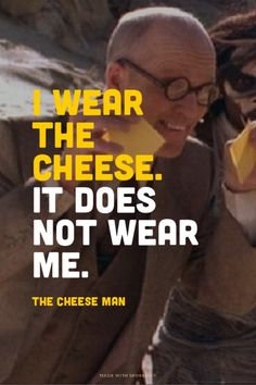 I wear the cheese. It does not wear me. The Cheese Man | #btvs,