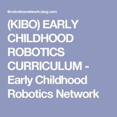(KIBO) EARLY CHILDHOOD ROBOTICS CURRICULUM - Early Childhood Robotics Network
