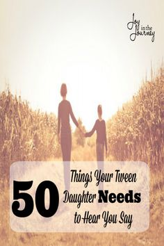 Things Your Tween Daughter Needs to Hear You Say
