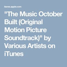 """The Music October Built (Original Motion Picture Soundtrack)"" by Various Artists on iTunes"