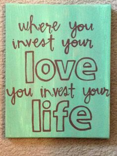 Where You Invest Your Love Quote Art Canvas. Perfect Gift or Wall Decor. From JustFollowYourArt on Etsy