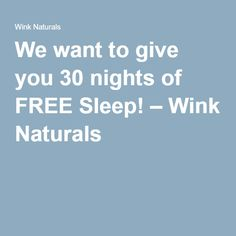 We want to give you 30 nights of FREE Sleep! – Wink Naturals