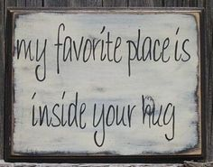 My favorite place is inside your hug - meu lugar favorito é dentro do seu abraço