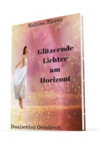 Bis 26.10.2016 gibt es das wundervolle eBook  »GLITZERNDE LICHTER AM HORIZONT« noch KOSTENLOS. Bestellinformationen - Klick jetzt hier: http://sabinezierer.de/buecherwelt/