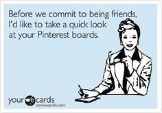 Before we commit to being friends, I'd like to take a quick look at your Pinterest boards.