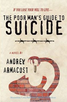 The Poor Man's Guide to Suicide by Andrew Armacost