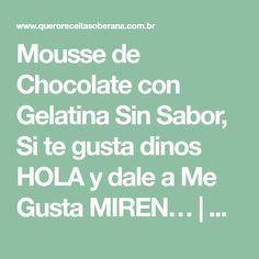 Mousse de Chocolate con Gelatina Sin Sabor, Si te gusta dinos HOLA y dale a Me Gusta MIREN…   Receitas Soberanas