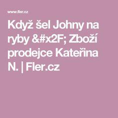Když šel Johny na ryby  / Zboží prodejce Kateřina N. | Fler.cz
