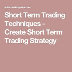 Short Term Trading Techniques - Create Short Term Trading Strategy