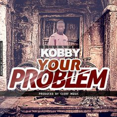 Kobby Silence - Your Problem (prodby. Clerf Music)