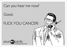 For anybody who has had cancer...or lost someone to cancer.