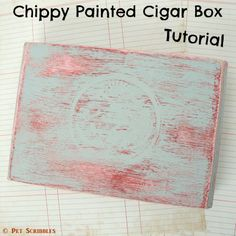 Chippy Paint Altered Cigar Box: Create a time-worn paint finish with this EASY step-by-step tutorial!