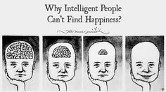 Why Intelligent People Can't find Happiness - http://themindsjournal.com/intelligence-happiness/