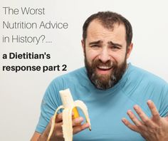 The Worst Nutrition Advice in History- a Dietitian's Response Part 2