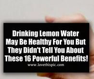 Drinking Lemon Water May Be Healthy For You But They Didn't Tell You About These 16 Powerful Benefits!