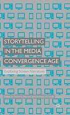 Pearson, Roberta E, and Anthony N. Smith. Storytelling in the Media Convergence Age: Exploring Screen Narratives. , 2014. Print.