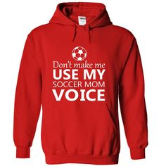 Click here: https://www.sunfrog.com/Dont-make-me-use-my-SOCCER-mom-voice-8255-Red-17154080-Hoodie.html?35622 Cool soccer mom :)