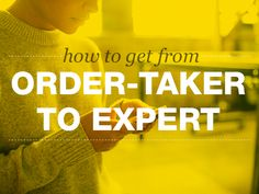 How to Get From Order-Taker to Expert