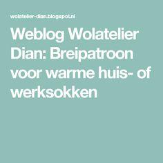 Weblog Wolatelier Dian: Breipatroon voor warme huis- of werksokken