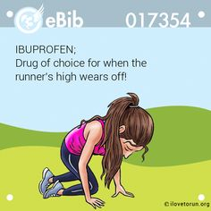 IBUPROFEN;   Drug of choice for when the    runner's high wears off!
