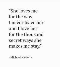 She loves me for the way I never leave her and I love her for a thousand secret ways she makes me stay