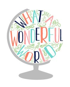 WHAT A WONDERFUL WORLD This listing is for an 8x10, INSTANT DOWNLOAD of this design. File Type ::JPEG:: If you would like the file in a different