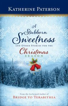 A stubborn sweetness and other stories for the Christmas season, by Katherine Paterson