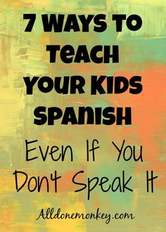 Great resources to support your child's language learning and teach your kids Spanish even if you don't speak it.