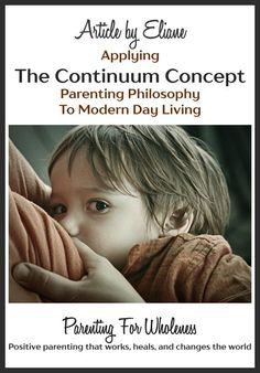 Article by Eliane: Applying The Continuum Concept Parenting Philosophy To Modern Day Living, by Eliane of PARENTING FOR WHOLENESS ~ Positive parenting that works, heals, and changes the world