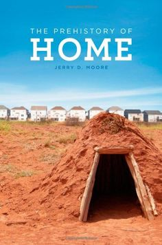 The Prehistory of Home by Jerry D. Moore http://www.amazon.com/dp/0520272218/ref=cm_sw_r_pi_dp_M1Z1wb17667W1