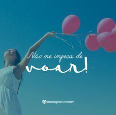 Não me impeça de voar! #mensagenscomamor #frases #pensamentos #reflexões
