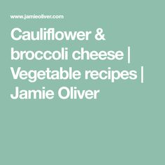 Cauliflower & broccoli cheese | Vegetable recipes | Jamie Oliver