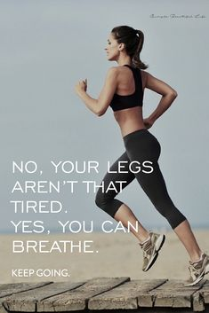 No, your legs aren't that tired. Yes, you can breathe. Keep going…