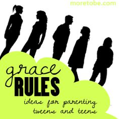 Parenting tweens and teens need a good dose of grace mixed in with rules!