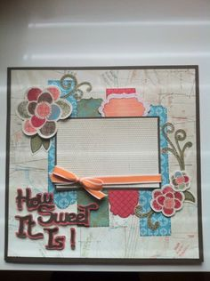 """How sweet it is"" layout made with Type Candy cartridge by Courtney Lane Designs #cricut"