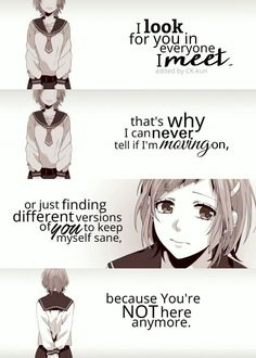 Anime Quotes i look for you in everyone i meet that's why i can never tell if im moving on, because you're not here enymore