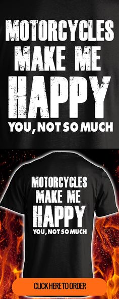 Motorcycles Make Me Happy... You, Not So Much - Men's Biker T-shirt, Long Sleeve, & Hoodie. ORDER HERE: http://skullsociety.com/products/motorcycles-make-me-happy-you-not-so-much?variant=3517164677&utm_source=pinterest&utm_medium=pin_120915_109&utm_campaign=120915