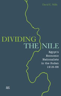 Buy Dividing the Nile: Egypt's Economic Nationalists in the Sudan by David E. Mills and Read this Book on Kobo's Free Apps. Discover Kobo's Vast Collection of Ebooks and Audiobooks Today - Over 4 Million Titles! Modern Egypt, New Perspective, New Books, Texts, Audiobooks, Literature, Divider, This Book, Reading