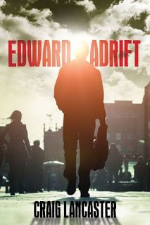 Edward Adrift: The Sequel to 600 Hours of Edward by Craig Lancaster
