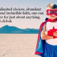 With unlimited choices, abundant energy and invincible faith, one can be a force for just about anything. ~R. H. Lelchuk #rhlelchuk #lynnandrick #unlimited #choices #energy #faith #invincible #abundant #abundance #superheroes #personaldevelopment #selfdetermination #empower #empowerment #motivation #inspiration #entrepreneur #success #successful #quotes #inspirationquotes
